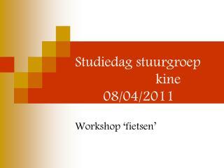 Studiedag stuurgroep                        kine         08/04/2011
