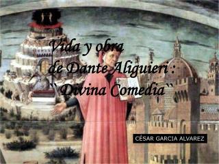 Vida y obra               de Dante Aliguieri :                    `` Divina Comedia``