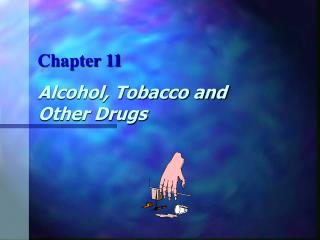 Alcohol, Tobacco and Other Drugs