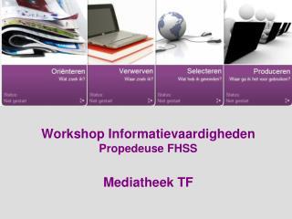 Workshop Informatievaardigheden Propedeuse FHSS Mediatheek TF