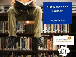 'Tien met een Griffel' 26 januari 2010