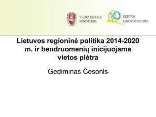 Lietuvos regioninė politika 2014-2020 m. ir bendruomenių inicijuojama vietos plėtra