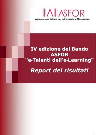 """IV edizione del Bando ASFOR  """"e - Talenti dell'e - Learning"""" Report dei risultati"""