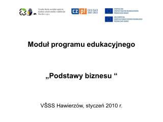 """Moduł programu edukacyjnego  """"Podstawy biznesu """" VŠSS Hawierzów, styczeń 2010 r."""
