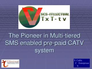 The Pioneer in Multi-tiered SMS enabled pre-paid CATV system