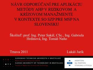 Školiteľ: prof. Ing. Peter Sakál, CSc., Ing. Gabriela Hrdinová, Ing. Tomáš Naňo