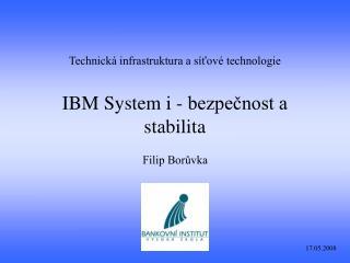 Technická infrastruktura a síťové technologie IBM System i - bezpečnost a stabilita