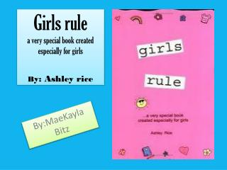Girls rule a very special book created especially for girls B y: Ashley rice