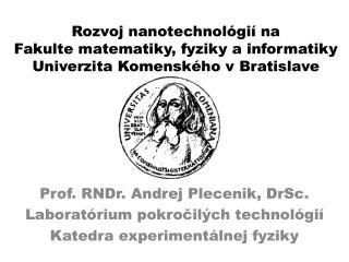 Prof. RNDr. Andrej Plecenik, DrSc. Laborat�rium pokro?il�ch technol�gi�