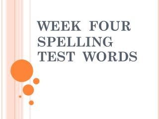 WEEK  FOUR  SPELLING  TEST  WORDS