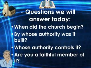 Questions we will answer today: When did the church begin? By whose authority was it built?