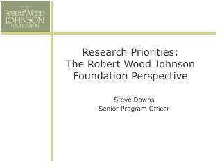 Research Priorities: The  Robert Wood Johnson Foundation Perspective