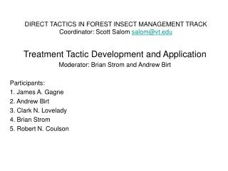 DIRECT TACTICS IN FOREST INSECT MANAGEMENT TRACK Coordinator: Scott Salom  salom@vt