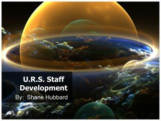 U.R.S. Staff Development