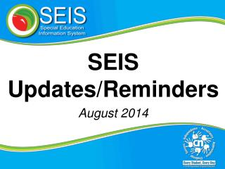 SEIS Updates/Reminders August 2014