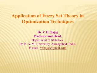Application of Fuzzy Set Theory in  Optimization Techniques Dr. V. H. Bajaj Professor and Head,