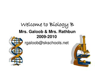 Welcome to Biology B  Mrs. Galoob & Mrs. Rathbun 2009-2010 rgaloob@skschools