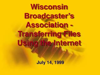 Wisconsin Broadcaster's Association - Transferring Files Using the Internet