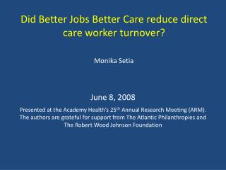 Did Better Jobs Better Care reduce direct care worker turnover? Monika Setia