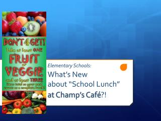 """Elementary Schools: What's New about """"School Lunch""""  at Champ's Café ?!"""