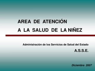 AREA  DE  ATENCIÓN  A  LA  SALUD  DE  LA NIÑEZ Administración de los Servicios de Salud del Estado