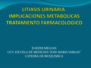 LITIASIS URINARIA. IMPLICACIONES METABOLICAS TRATAMIENTO FARMACOLOGICO