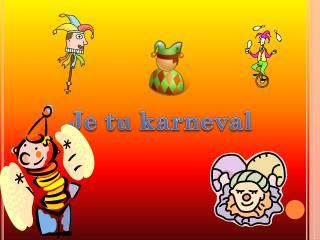 Je tu karneval