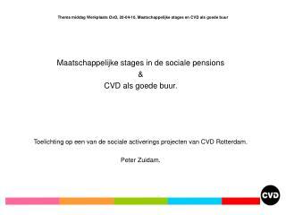 Thema middag Werkplaats OxO, 20-04-10, Maatschappelijke stages en CVD als goede buur