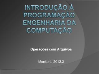 Operações com Arquivos Monitoria 2012.2