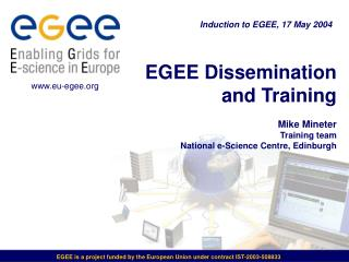 EGEE Dissemination and Training  Mike Mineter Training team National e-Science Centre, Edinburgh