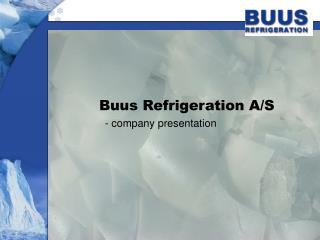 Buus Refrigeration A/S   - company presentation