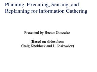 Planning, Executing, Sensing, and Replanning for Information Gathering