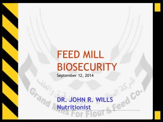 FEED MILL BIOSECURITY September 12, 2014 DR. JOHN R. WILLS Nutritionist