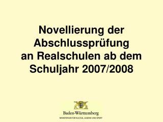 Novellierung der Abschlusspr�fung  an Realschulen ab dem Schuljahr 2007/2008