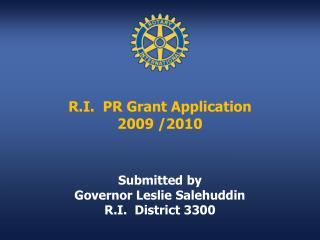 R.I.  PR Grant Application 2009 /2010  Submitted by  Governor Leslie Salehuddin