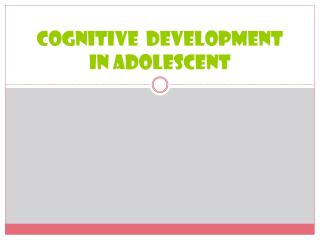 Cognitive  development in adolescent