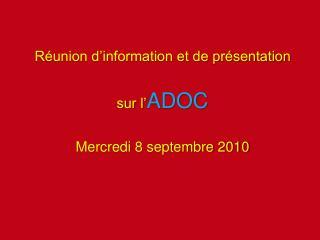 Réunion d'information et de présentation sur l' ADOC Mercredi 8 septembre 2010