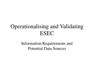 Operationalising and Validating ESEC