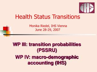 Health Status Transitions  Monika Riedel, IHS Vienna  June 28-29, 2007