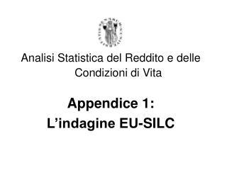 Analisi Statistica del Reddito e delle Condizioni di Vita Appendice 1:  L'indagine EU-SILC