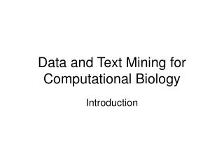 Data and Text Mining for Computational Biology