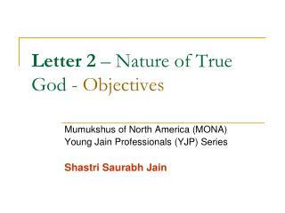 Letter 2  – Nature of True God -  Objectives