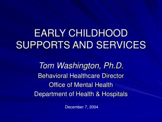 EARLY CHILDHOOD  SUPPORTS AND SERVICES