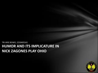 TRI ARIE BOWO, 2250405541 HUMOR AND ITS IMPLICATURE IN NICK ZAGONES PLAY OHIO