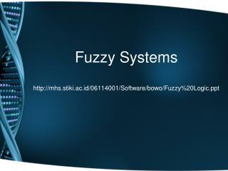 Fuzzy Systems mhs.stiki.ac.id/06114001/Software/bowo/Fuzzy%20Logic