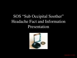 "SOS ""Sub Occipital Soother""  Headache Fact and Information Presentation"