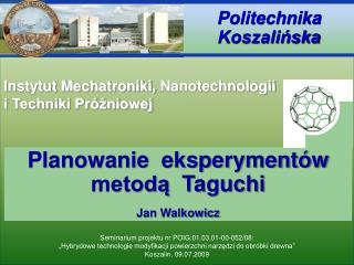 Planowanie  eksperymentów metodą   Taguchi Jan Walkowicz