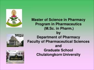 Master of Science in Pharmacy Program in Pharmaceutics  M.Sc. in Pharm. by Department of Pharmacy Faculty of Pharmaceuti