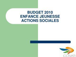 BUDGET 2010 ENFANCE JEUNESSE ACTIONS SOCIALES