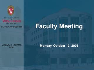 Faculty Meeting Monday, October 13, 2003